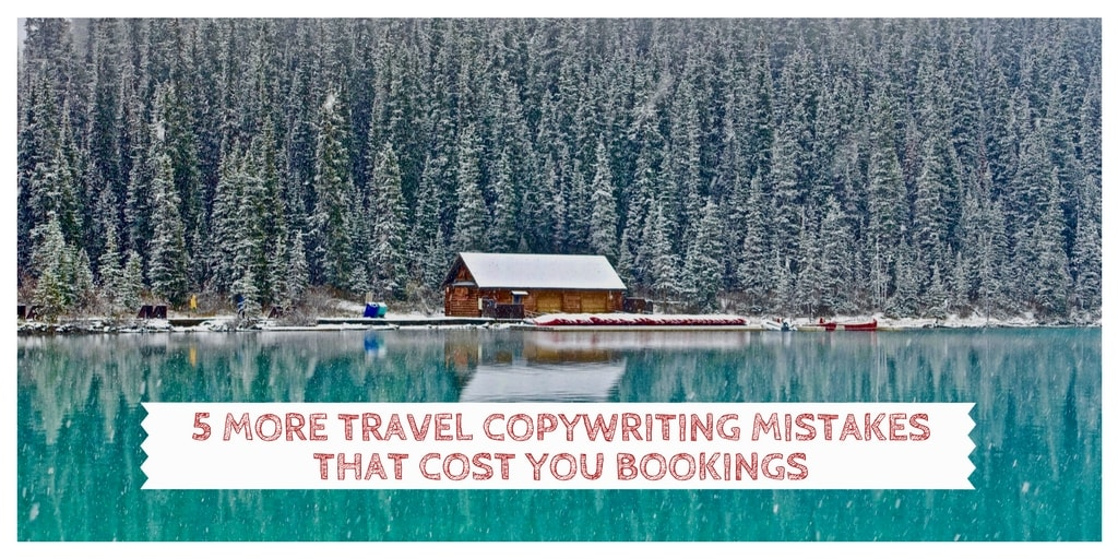 5 travel copywriting mistakes that cost bookings