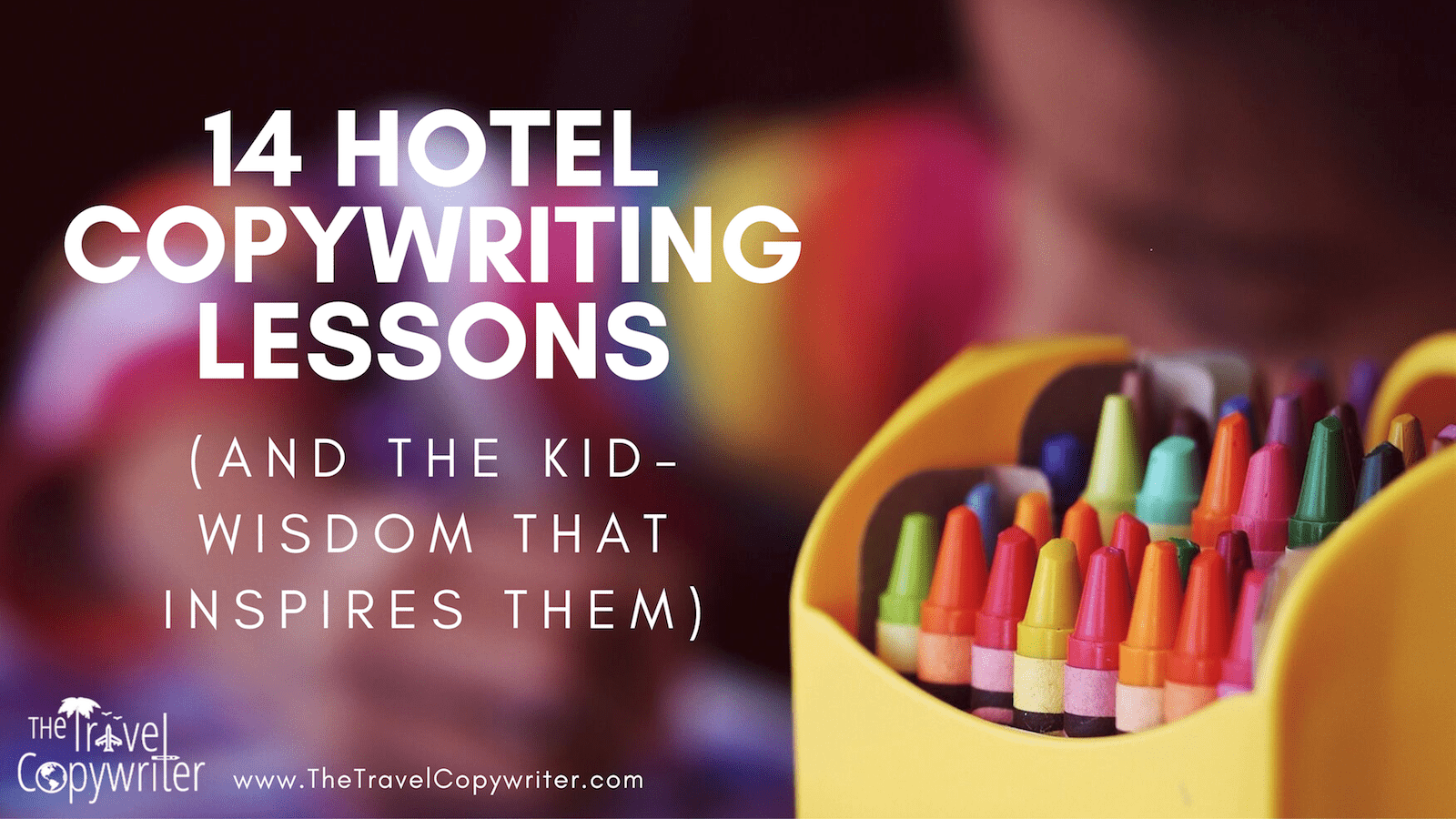 14 Hotel Copywriting Lessons from Kids