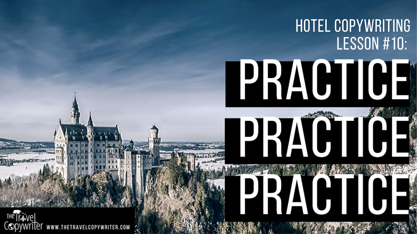 Hotel Copywriting Lesson 10 Practice, Practice, Practice